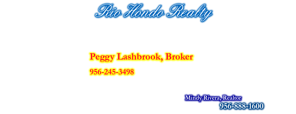 Rio Hondo Realty, Peggy Lashbrook, REALTOR, CALL: 956-245-3498